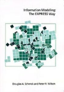 Ebook in inglese Information Modeling the EXPRESS Way Schenck, Douglas A. , Wilson, Peter R.