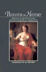 Ebook in inglese Prisoner of History: Aspasia of Miletus and Her Biographical Tradition Henry, Madeleine M.