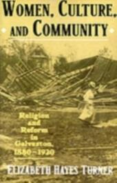 Women, Culture, and Community Religion and Reform in Galveston, 1880-1920