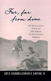 """""""Far, Far From Home"""": The Wartime Letters of Dick and Tally Simpson, Third South Carolina Volunteers"""