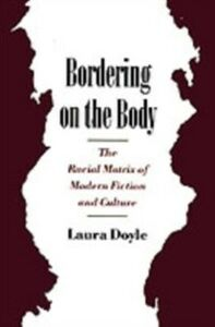 Ebook in inglese Bordering on the Body: The Racial Matrix of Modern Fiction and Culture Doyle, Laura