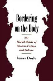 Bordering on the Body: The Racial Matrix of Modern Fiction and Culture