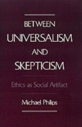 Between Universalism and Skepticism: Ethics as Social Artifact