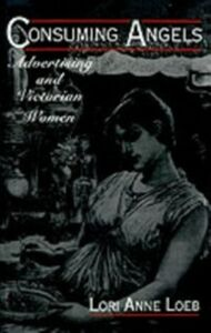 Ebook in inglese Consuming Angels: Advertising and Victorian Women Loeb, Lori Anne