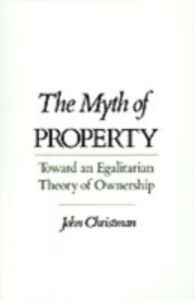 Ebook in inglese Myth of Property: Toward an Egalitarian Theory of Ownership Christman, John