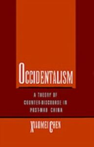 Ebook in inglese Occidentalism: A Theory of Counter-Discourse in Post-Mao China Chen, Xiaomei