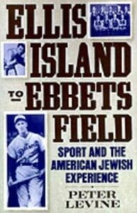 Ebook in inglese Ellis Island to Ebbets Field: Sport and the American Jewish Experience Levine, Peter