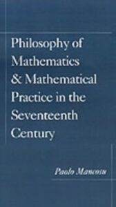 Foto Cover di Philosophy of Mathematics and Mathematical Practice in the Seventeenth Century, Ebook inglese di Paolo Mancosu, edito da Oxford University Press