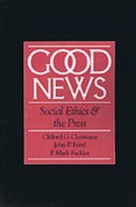 Ebook in inglese Good News: Social Ethics and the Press Christians, Clifford G. , Fackler, P. Mark , Ferre, John P.