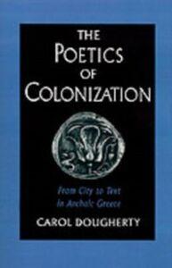 Foto Cover di Poetics of Colonization: From City to Text in Archaic Greece, Ebook inglese di Carol Dougherty, edito da Oxford University Press