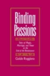 Binding Passions: Tales of Magic, Marriage, and Power at the End of the Renaissance