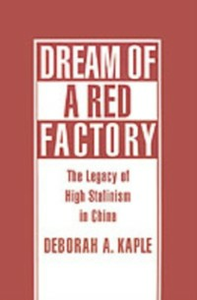 Ebook in inglese Dream of a Red Factory: The Legacy of High Stalinism in China Kaple, Deborah A.