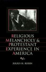 Ebook in inglese Religious Melancholy and Protestant Experience in America Rubin, Julius H.