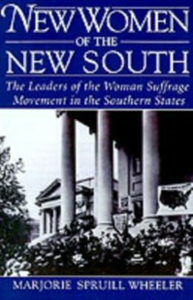 Ebook in inglese New Women of the New South: The Leaders of the Woman Suffrage Movement in the Southern States Wheeler, Marjorie Spruill