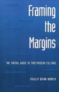 Ebook in inglese Framing the Margins: The Social Logic of Postmodern Culture Harper, Phillip Brian