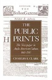 Public Prints: The Newspaper in Anglo-American Culture, 1665-1740