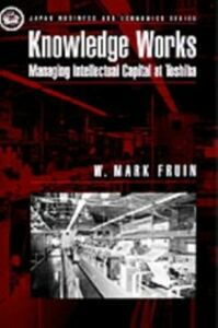 Ebook in inglese Knowledge Works: Managing Intellectual Capital at Toshiba Fruin, W. Mark