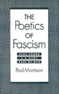 Ebook in inglese Poetics of Fascism: Ezra Pound, T.S. Eliot, Paul de Man Morrison, Paul