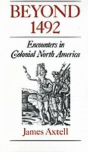 Ebook in inglese Beyond 1492: Encounters in Colonial North America Axtell, James