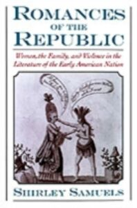 Ebook in inglese Romances of the Republic: Women, the Family, and Violence in the Literature of the Early American Nation Samuels, Shirley