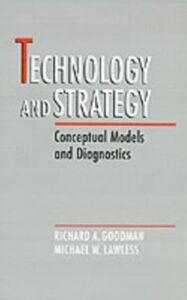 Foto Cover di Technology and Strategy: Conceptual Models and Diagnostics, Ebook inglese di Richard A. Goodman,Michael W. Lawless, edito da Oxford University Press