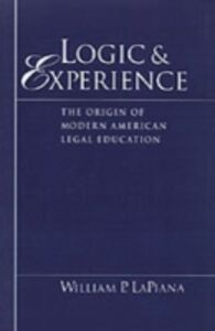 Ebook in inglese Logic and Experience: The Origin of Modern American Legal Education LaPiana, William P.