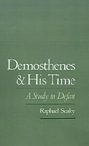 Ebook in inglese Demosthenes and His Time: A Study in Defeat Sealey, Raphael