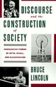 Ebook in inglese Discourse and the Construction of Society: Comparative Studies of Myth, Ritual, and Classification Lincoln, Bruce