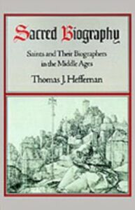 Ebook in inglese Sacred Biography: Saints and Their Biographers in the Middle Ages Heffernan, Thomas J.