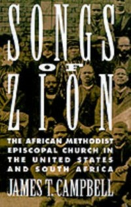 Ebook in inglese Songs of Zion: The African Methodist Episcopal Church in the United States and South Africa Campbell, James T.