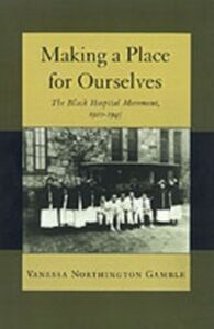 Ebook in inglese Making a Place for Ourselves: The Black Hospital Movement, 1920-1945 Gamble, Vanessa Northington