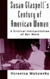 Susan Glaspell's Century of American Women: A Critical Interpretation of Her Work