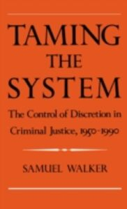 Foto Cover di Taming the System: The Control of Discretion in Criminal Justice, 1950-1990, Ebook inglese di Samuel Walker, edito da Oxford University Press