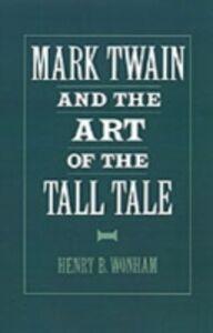 Ebook in inglese Mark Twain and the Art of the Tall Tale Wonham, Henry B.