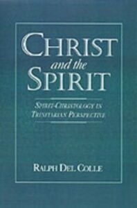 Ebook in inglese Christ and the Spirit: Spirit-Christology in Trinitarian Perspective Del Colle, Ralph