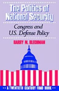 Ebook in inglese Politics of National Security: Congress and U.S. Defense Policy Blechman, Barry M.