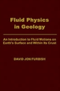Ebook in inglese Fluid Physics in Geology: An Introduction to Fluid Motions on Earth's Surface and within Its Crust Furbish, David Jon
