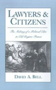 Foto Cover di Lawyers and Citizens: The Making of a Political Elite in Old Regime France, Ebook inglese di David A. Bell, edito da Oxford University Press
