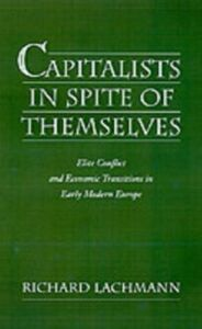 Foto Cover di Capitalists in Spite of Themselves: Elite Conflict and European Transitions in Early Modern Europe, Ebook inglese di Richard Lachmann, edito da Oxford University Press