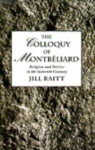 Ebook in inglese Colloquy of Montbeliard: Religion and Politics in the Sixteenth Century Raitt, Jill