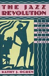 Jazz Revolution: Twenties America and the Meaning of Jazz