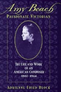 Ebook in inglese Amy Beach, Passionate Victorian: The Life and Work of an American Composer, 1867-1944 Block, Adrienne Fried