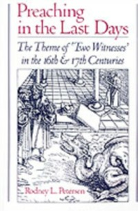Ebook in inglese Preaching in the Last Days: The Theme of &quote;Two Witnesses&quote; in the 16th and 17th Centuries Petersen, Rodney L.