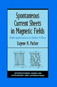 Foto Cover di Spontaneous Current Sheets in Magnetic Fields: With Applications to Stellar X-rays, Ebook inglese di Eugene N. Parker, edito da Oxford University Press