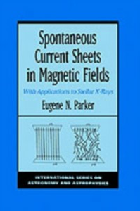 Ebook in inglese Spontaneous Current Sheets in Magnetic Fields: With Applications to Stellar X-rays Parker, Eugene N.