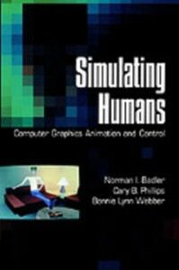 Ebook in inglese Simulating Humans: Computer Graphics Animation and Control Badler, Norman I. , Phillips, Cary B. , Webber, Bonnie Lynn