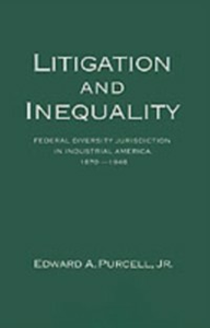 Ebook in inglese Litigation and Inequality: Federal Diversity Jurisdiction in Industrial America, 1870-1958 Purcell, Edward A.