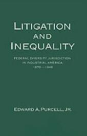 Litigation and Inequality: Federal Diversity Jurisdiction in Industrial America, 1870-1958