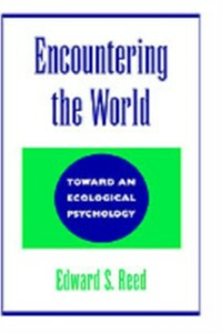 Ebook in inglese Encountering the World: Toward an Ecological Psychology Reed, Edward S.