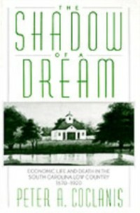 Ebook in inglese Shadow of a Dream Economic Life and Death in the South Carolina Low Country, 1670-1920 A, COCLANIS PETER
